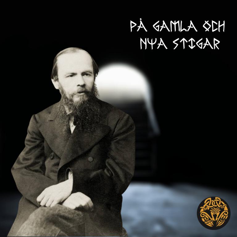 Om Fjodor Dostojevskij och hans källarmänniska (På gamla och nya stigar #4)