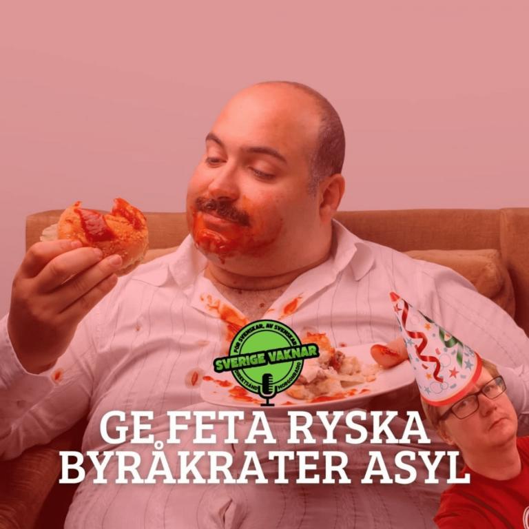 Ge feta ryska byråkrater asyl ( Sverige vaknar #336)