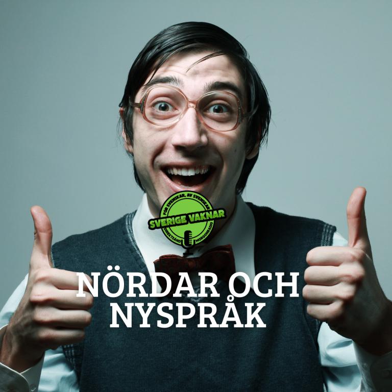 Nördar och nyspråk (Sverige vaknar #372)
