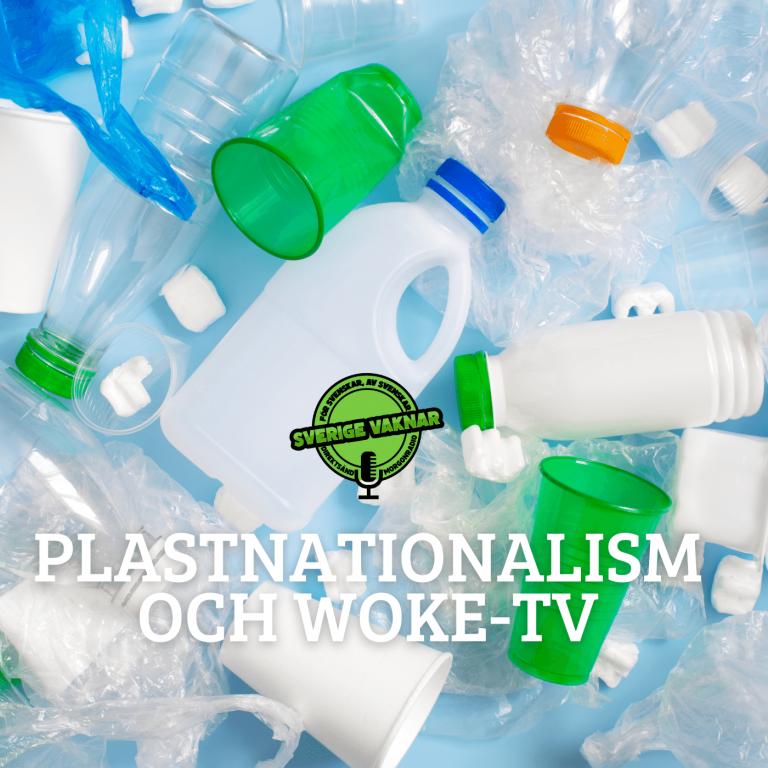 Plastnationalism och Woke-TV(Sverige vaknar #373)
