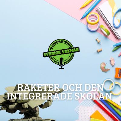 Raketer och den integrerade skolan (Sverige vaknar #367)