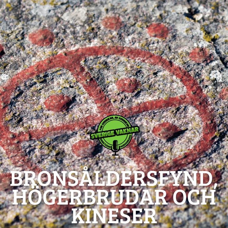 Bronsåldersfynd, högerbrudar och kineser(Sverige vaknar #363)